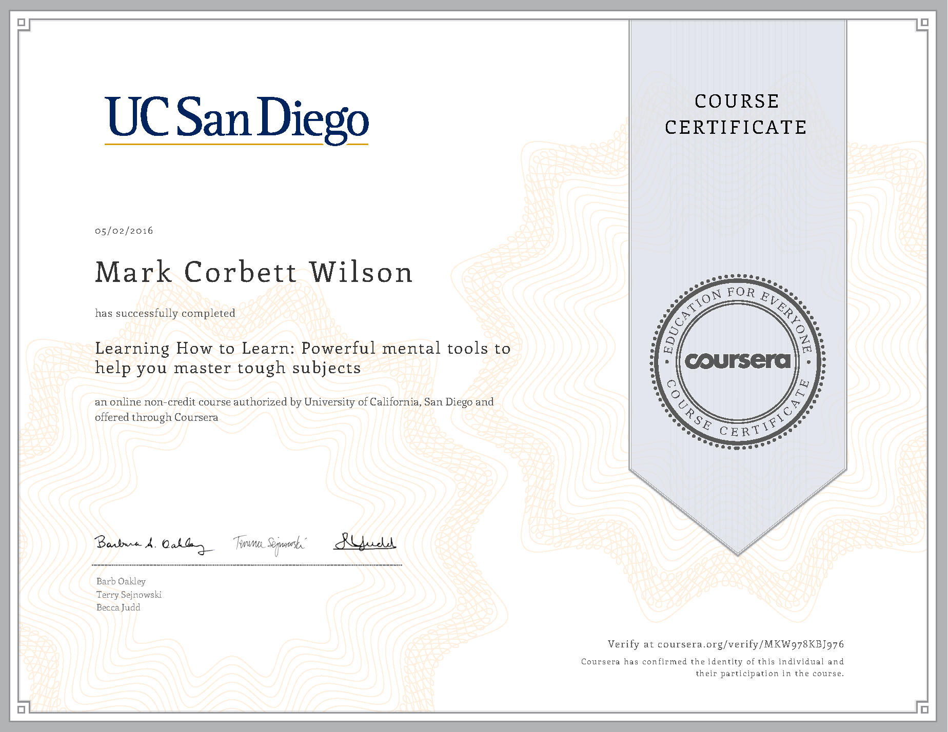 Learning How to Learn: Powerful mental tools to help you master tough subjects by University of California, San Diego on Coursera. Certificate earned on May 2, 2016